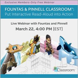 Webinar: Fountas & Pinnell Classroom, Part 2: Put Interactive Read-aloud into Action