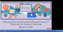 Webinar:  A Deeper Dive into Fountas & Pinnell Literacy™ Resources for Summer School